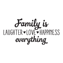 family is everything laughter love happiness