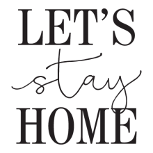Let's Stay Home Wall Quotes™ Decal perfect for any home