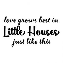 Love grows best in little houses just like this wall quotes vinyl lettering vinyl decal wallquote home decor home family quote house