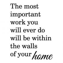The most important work you will ever do will be within the walls of your home wall quotes vinyl lettering wall decal home decor vinyl stencil house mom parents children