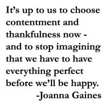 It's up to us to choose contentment and thankfulness now - and to stop imagining that we have to have everything perfect before we'll be happy. 	-Joanna Gaines wall quotes vinyl lettering wall decal home decor vinyl stencil fixer upper hgtv farmhouse