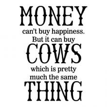 Money can't buy happiness but it can buy cows which is pretty much the same thing wall quotes vinyl lettering home decor vinyl stencil house farm farmer farmhouse