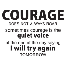 courage does not always roar sometimes courage is the quiet voice at the end of the day saying i will try again tomorrow. wall quotes decal.