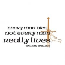 Every man dies. Not every man really lives. William Wallace, sword, manly, vinyl wall quotes decal Scottish knight