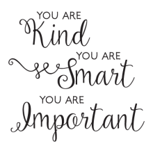 You Are Kind Smart Important, Inspirational great for any home Wall Quotes™ Decal