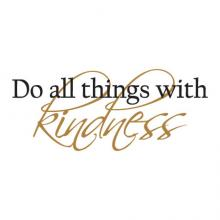 Do all things with kindness, wall quotes, vinyl wall decal, kind, nice, motivational, inspirational, acts of kindness, be nice, good person
