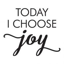 Today I Choose Joy, inspiration, motivation, choose, happiness, joy,