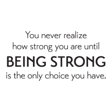 Being Strong Is The Only Choice Wall Quotes™ Decal perfect for any home