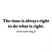 The time is always right to do what is right. Martin Luther King, Jr., i have a dream, inspiration, speaker, great speaker, speech, dr king, black history month, black history, motivational quote,