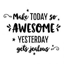 Make today so awesome yesterday gets jealous wall quotes decal vinyl art inspiration motivation