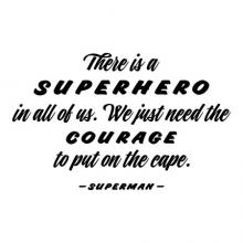 There is a superhero in all of us. We just need the courage to put on the cape. -Superman-  hero, kids, superman,