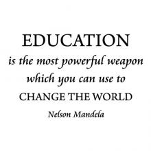 Educations Is the most powerful weapon which  you can use to change the world. -Nelson Mandela
