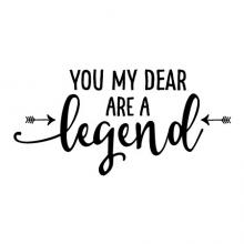 You my dear are a legend wall quotes vinyl decal