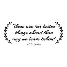 There are far better things ahead than any we leave behind C.S. Lewis book literature read reading library education classroom office wall quotes vinyl decal motivation inspiration narnia