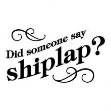 Did Someone Say Shiplap wall quotes vinyl decal fixer upper farmhouse magnolia home joanna gains chip gains demo day waco home decor