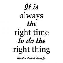 It is always the right time to do the right thing. Martin Luther King Jr. black history history mlk mlk jr famous people quotes wall quotes vinyl lettering decals inspiration motivation take the high ground