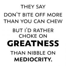 They say don't bite off more than you can chew but I'd rather choke on greatness than nibble on mediocrity wall quotes vinyl lettering vinyl decals home decor inspirational quotes