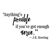 Anything's possible if you've got enough nerve - J.K. Rowling wall quotes vinyl lettering wall decal harry potter read literature reading library book book quote inspiration anything is possible