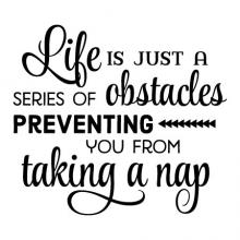 Life is a series of obstacles preventing you from taking a nap wall quotes vinyl lettering wall decal home decor napping sleep responsibilities