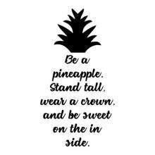 Be a pineapple. Stand tall, wear a crown, and be sweet on the in side. wall quotes vinyl lettering wall decal trendy pineapple inspiration cute dorm