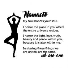 Namasté My soul honors your soul. I honor the place in you where the entire universe resides. I honor the light, love, truth, beauty and peace within you, because it is also within me. In sharing these things we are united, we are the same, we are one.