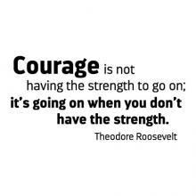 Courage is not having the strength to go on; it's going on when you don't have the strength. -Theodore Roosevelt  wall quotes vinyl lettering wall decal president quotes motivation