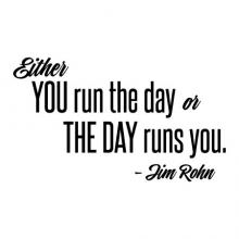 Either you run the day or the day runs you -Jim Rohn wall quotes vinyl lettering wall decal seize the day inspiration motivation take charge