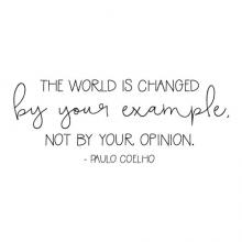 The world is changed by your example, not your opinion. - Paulo Coelho wall quotes vinyl lettering wall decal home decor inspiration
