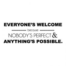 Everyone's welcome because nobody's perfect & anything's possible. wall quotes vinyl lettering wall decal home decor positive thinking inspiration motivation office professional