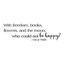 With freedom, books, flowers, and the moon, who could not be happy? -Oscar Wilde-  wall quotes vinyl lettering wall decal home decor reading literature library book flower space