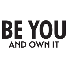 Be you and own it.
