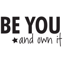 Be you and own it. (Star)