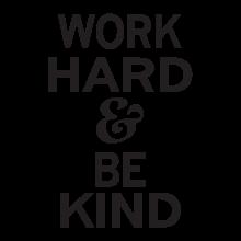 Work Hard & Be Kind.
