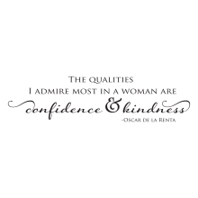 The qualities that I admire most in a woman are confidence & kindness.