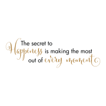 The Secret To Happiness Is Making The Most Out Of Every Moment