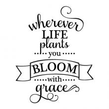 Wherever life plants you bloom with grace wall quotes vinyl lettering wall decal home decor vinyl stencil inspiration garden motivation