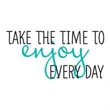Take the time to enjoy every day wall quotes vinyl lettering wall decal inspiration