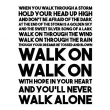 When you walk through a story hold your head up high and don't be afraid of the dark at the end of the storm is a golden sky and the sweet silver song of a lark walk on through the wind walk on through the rain though your dreams be tossed and blown walk