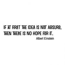 If at fist the idea is not absurd, then there is no hope for it. Albert Einstein wall quotes vinyl lettering wall decal home decor office decor professional funny inspiration