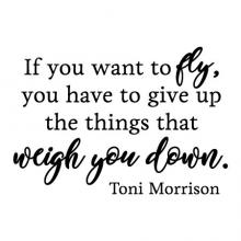 If you want to fly, you have to give up the things that weigh you down. Toni Morrison wall quotes vinyl lettering wall decal home decor black history office professional inspirational