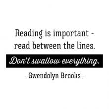 Reading is important - read between the lines. Don't swallow everything. Gwendolyn Brooks wall quotes vinyl lettering wall decal home decor read education learn black history