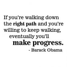 If you're walking down the right path and you're willing to keep walking, eventually you'll make progress. Barack Obama wall quotes vinyl lettering wall decal home decor inspiration office professional success black history president