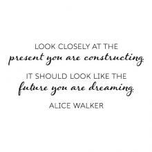 Look closely at the present you are constructing. It should look like the future you are dreaming. Alice Walker wall quotes vinyl lettering wall decal home decor plan ahead black history