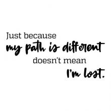 Just because my path is different doesn't mean I'm lost wall quotes vinyl lettering wall decal home decor travel nature take your own path road less traveled