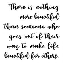 There is nothing more beautiful than someone who goes out of their way to make life beautiful for others wall quotes vinyl lettering wall decal home decor decorate interior designer creative create ministry