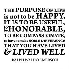 The purpose of life is not to be happy. It is to be useful, to be honorable, to be compassionate, to have it make some difference that you have lived & lived well - Ralph Waldo Emerson - wall quotes vinyl lettering wall decal home decor author poet
