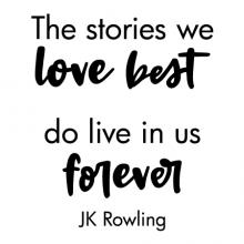 The stories we love best do live in us forever JK Rowling wall quotes vinyl lettering wall decal home decor vinyl stencil read reading book harry potter literature library classroom school teacher