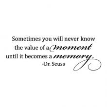 Sometimes you will never know the value of a moment until it becomes a memory. - Dr Seuss wall quotes vinyl lettering wall decal home decor vinyl stencil family love wedding inspiration