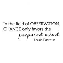 In the field of observation, chance only favors the prepared mind. Louis Pasteur wall quotes vinyl lettering wall decal home decor vinyl stencil
