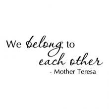 We belong to each other - Mother Teresa wall quotes vinyl lettering wall decal home decor vinyl stencil family love friends